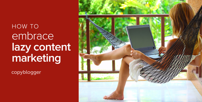 how to be a lazy content marketer