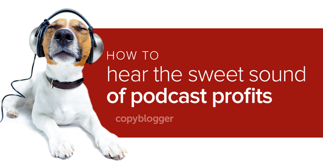 how to hear the sweet sounds of podcast profits
